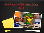 Ace Players of Fifa World Cup 2014