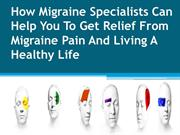 How Migraine Specialists Can Help You To Get Relief From Migraine Pain