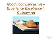 Good Food Lancashire – Experience Excellence in Culinary Art