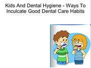 Kids And Dental Hygiene - Ways To Inculcate Good Dental Care Habits