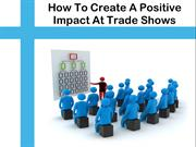 How To Create A Positive Impact At Trade Shows