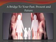 A Bridge To Your Past, Present and Future