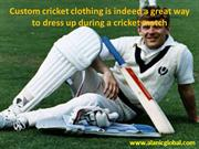 Customize Your Cricket Clothing for the Battle of 22 Yards