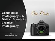 Commercial Photography – A Distinct Branch to Creative Photography