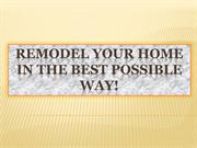 Remodel Your Home in The Best Possible Way!