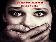 TOP TEN SOCIAL ISSUES IN THE WORLD