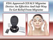 FDA Approved CEFALY Migraine Device An Effective And Safe Way To Get R