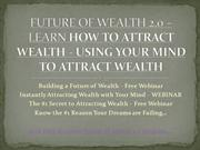 FUTURE OF WEALTH 2.0 – LEARN HOW TO ATTRACT WEALTH - USING YOUR MIND T