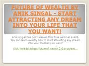 FUTURE OF WEALTH BY ANIK SINGAL - START ATTRACTING ANY DREAM INTO YOUR