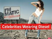 Celebrities Wearing Diesel