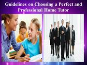 Guidelines on Choosing a Perfect and Professional Home Tutor