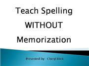 Teach Spelling without Memorization Cher