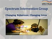 Spectrum Intervention Group! Changing Behaviour,Changing Live