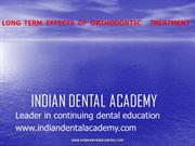 LONG TERM EFFECTS OF ORTHODONTIC TREATMENT /orthodontic courses by IDA