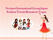 Newport International Group Japan Fashion Trends Remain in Vogue