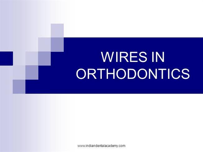 Wires in orthodontics final orthodontic courses by ida authorstream toneelgroepblik Gallery