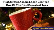 High Grown Assam Loose Leaf Tea - One Of The Best Breakfast Teas