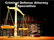 Criminal Defense Attorney Specialties