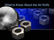 What to Know About the Air Knife