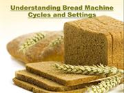 Understanding Bread Machine Cycles and Settings