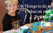 On Things to do in Dubai on your Birthday