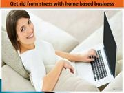 Get rid from stress with home based business