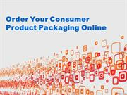 Order Your Consumer Product Packaging Online