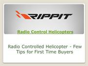 Radio Controlled Helicopter - Few Tips for First Time Buyers