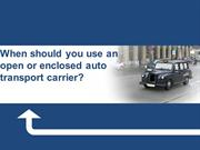 When should you use an open or enclosed auto transport carrier?