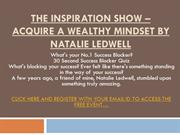 THE INSPIRATION SHOW – ACQUIRE A WEALTHY MINDSET BY NATALIE LEDWELL
