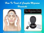 How To Treat A Complex Migraine Headache