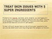 Treat Skin Issues With 5 Super Ingredients