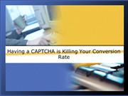 Having a CAPTCHA is Killing Your Conversion Rate