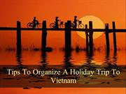 Tips To Organize A Holiday Trip To Vietnam