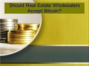 Should Real Estate Wholesalers Accept Bitcoin