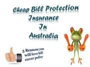 Cheap Bill Protection Insurance - 5 Reasons you will love bill cover