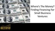 Where's The Money Finding Financing For Small Business Ventures