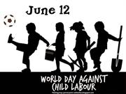 June 12 - World Day against Child Labour