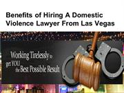Benefits of Hiring A Domestic Violence Lawyer From Las Vegas