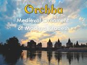 Orchha - The ornament of Madhya Pradesh