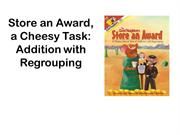 Store an Award a Cheesy Task Addition with Regrouping