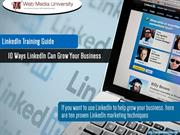 LinkedIn Training Guide - 10 Ways LinkedIn Can Grow Your Business