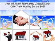 Pick the Home Your Family Deserves And Offer Them Nothing But the Best