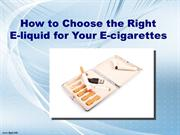 How to Choose the Right E-Liquid for Your E-Cigarettes