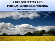 5 Tips for Better and Persuasive Business Writing