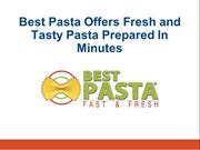 Best Pasta Offers Fresh and Tasty Pasta Prepared In Minutes