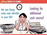 Need Extra Cash- Additional Cash Help In Sudden Cash Shortfall