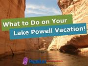 What to do on your Lake Powell Vacation!