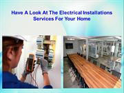 Have a Look at the Electrical Installations Services for Your Home