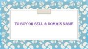 To Buy OR Sell a Domain Name